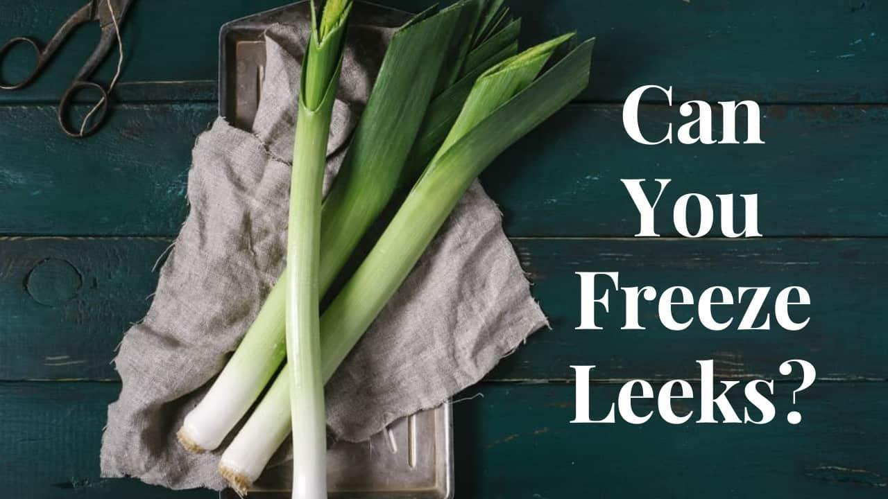 Can You Freeze Leeks