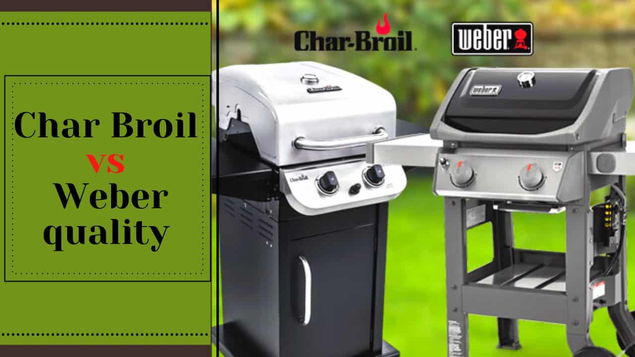 Char broil vs Weber quality
