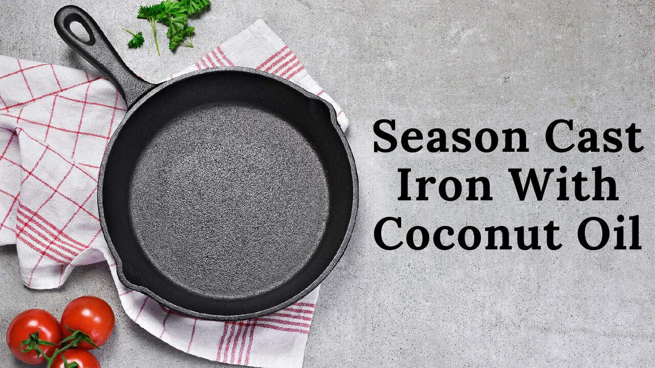 This article discusses why cast iron is widely liked globally. With this article here, we can understand the steps to season cast iron with coconut oil.