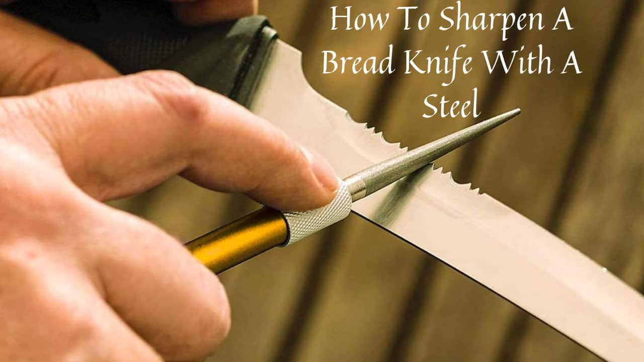 how to sharpen a bread knife with a steel
