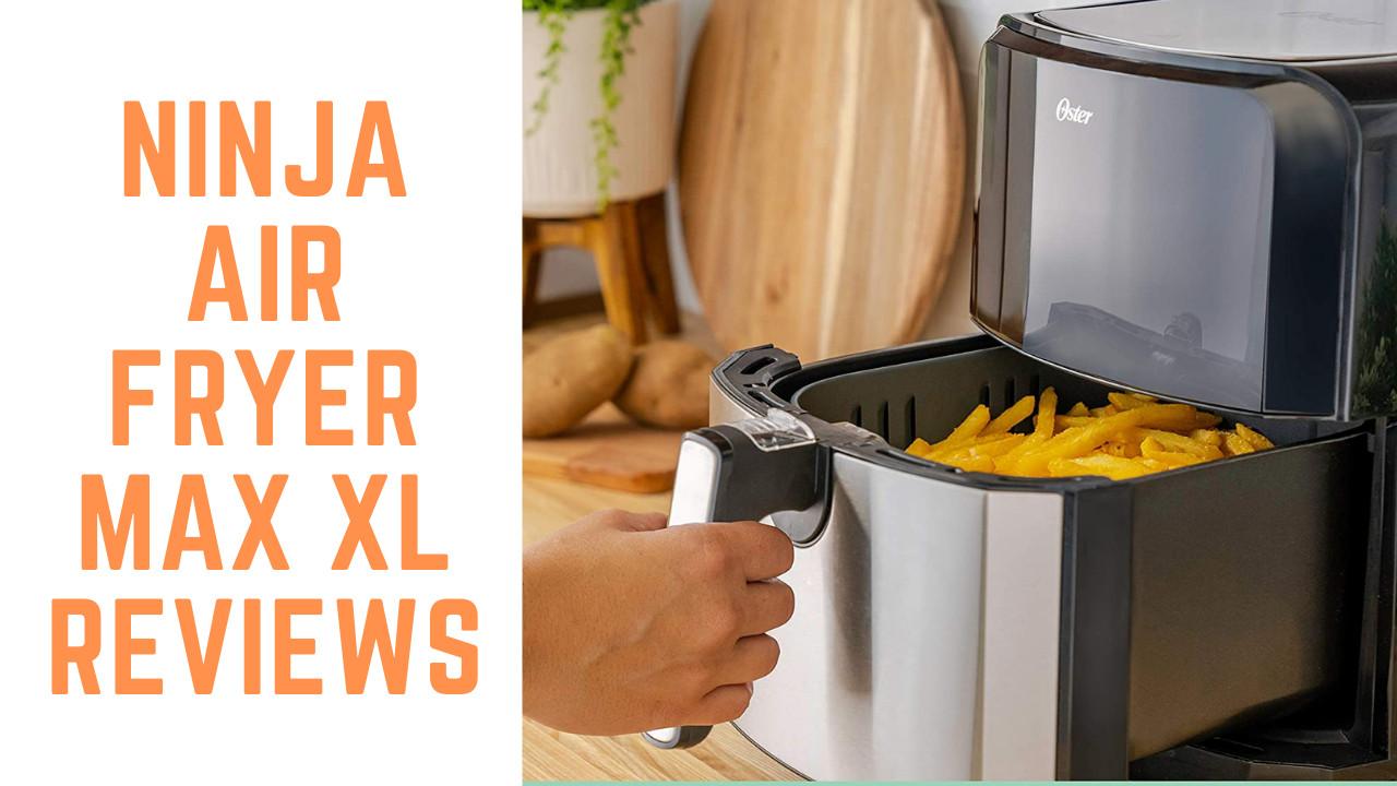 Ninja air fryer max XL reviews