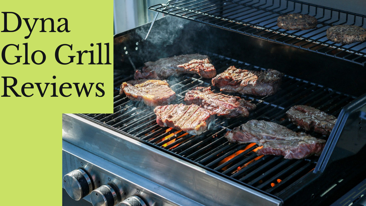 dyna glo grill reviews