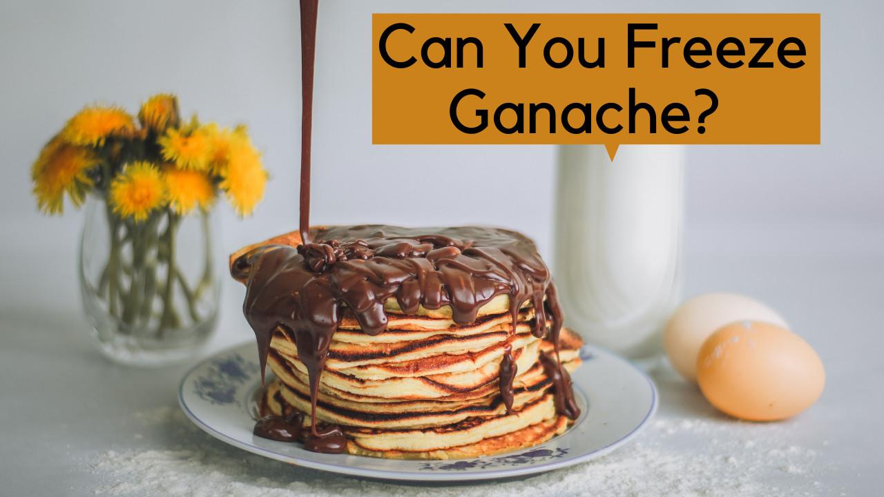 Can You Freeze Ganache