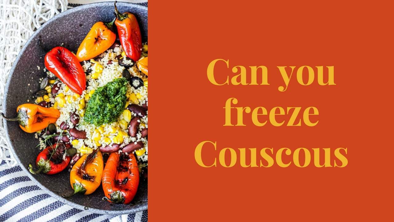 Can you freeze Couscous