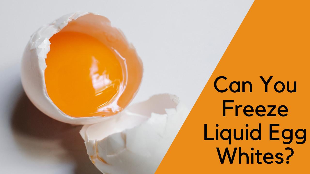 Can you freeze liquid egg whites